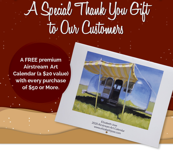 A FREE premium Airstream Art Calendar (a $20 value) with every purchase of $50 or More.