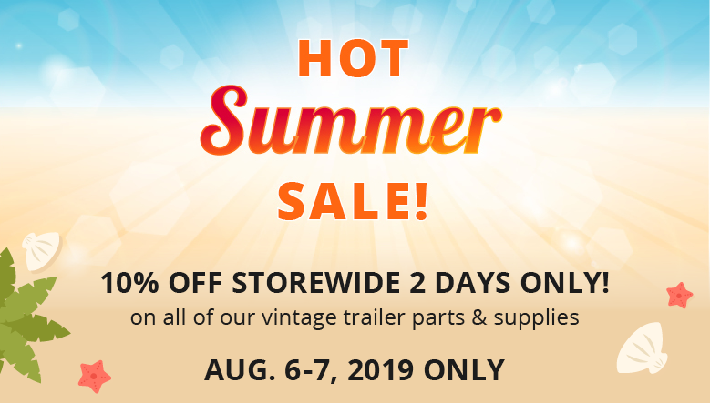 HOT SUMMER SALE! 10% off storewide 2 days only! on all of our vintage trailer parts & supplies | Aug. 6-7, 2019 ONLY